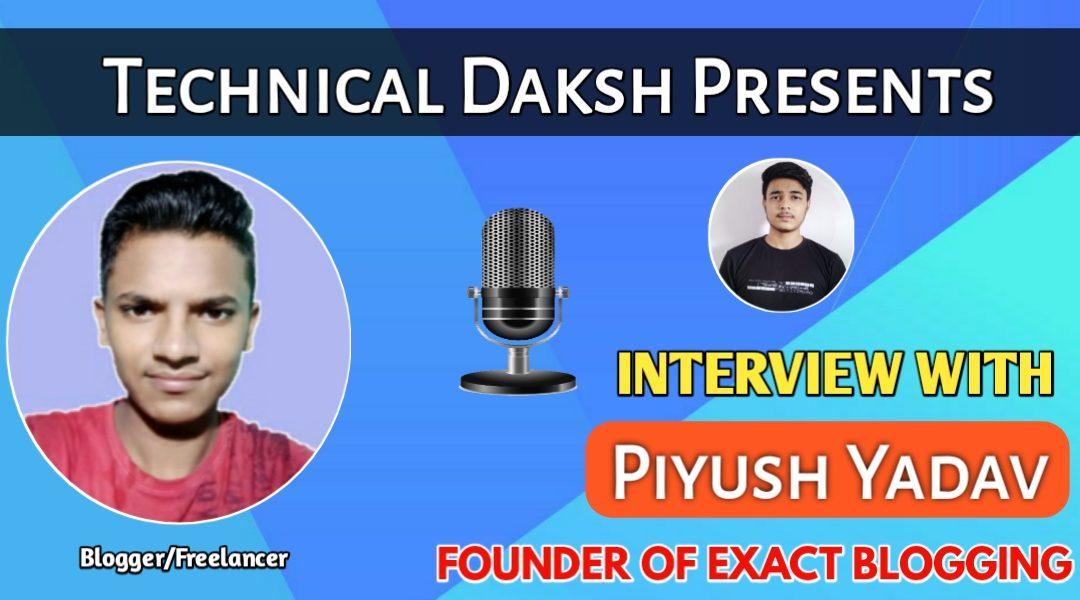 Interview With Piyush Yadav – Founder Of Exact Blogging